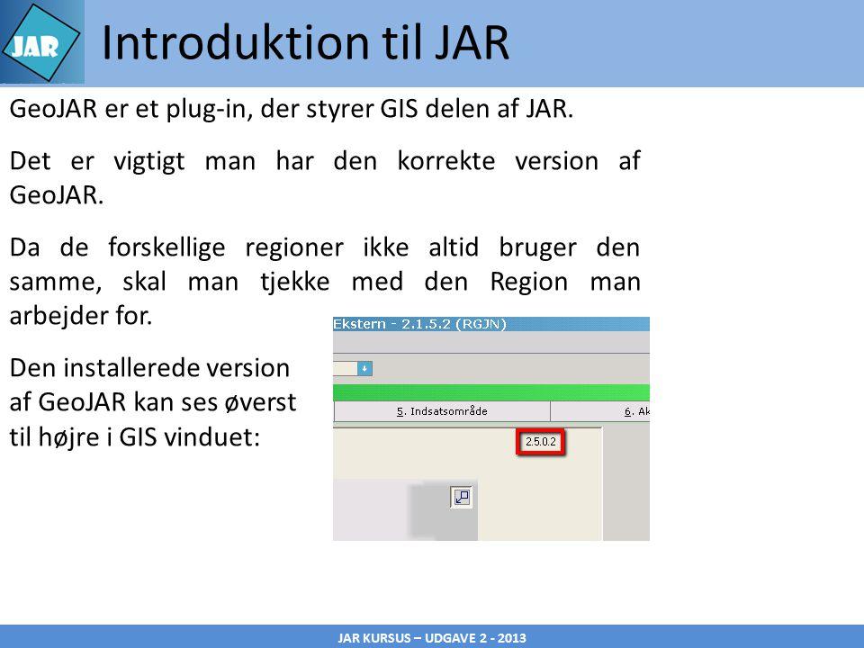 JAR KURSUS – UDGAVE 2 - 2013 Introduktion til JAR GeoJAR er et plug-in, der styrer GIS delen af JAR.