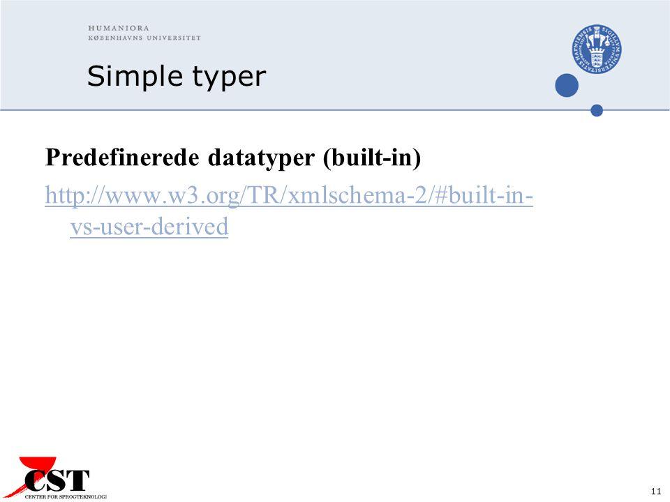 11 Simple typer Predefinerede datatyper (built-in) http://www.w3.org/TR/xmlschema-2/#built-in- vs-user-derived