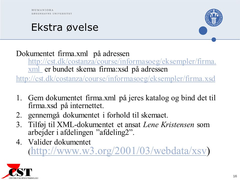 16 Ekstra øvelse Dokumentet firma.xml på adressen http://cst.dk/costanza/course/informasoeg/eksempler/firma.