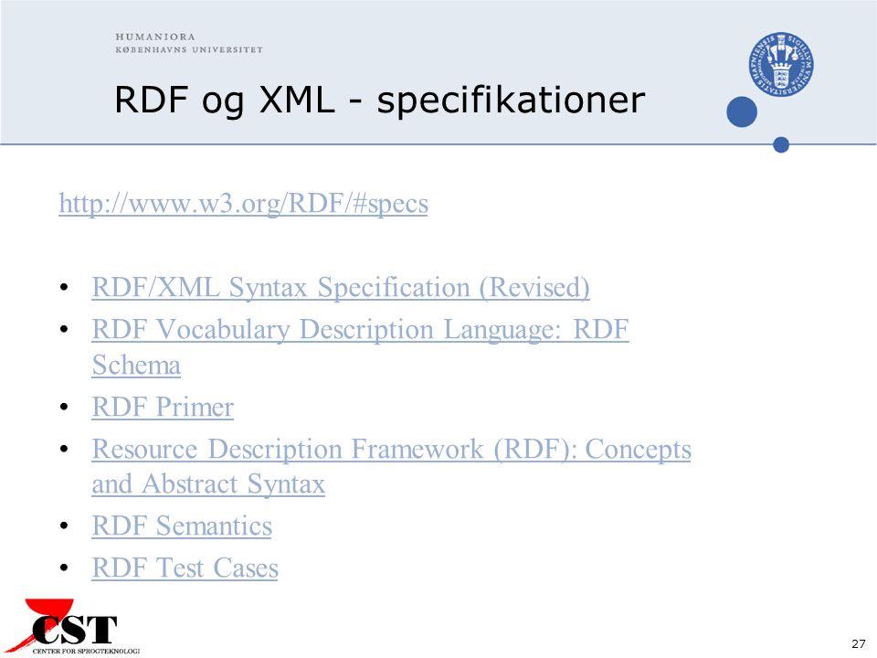 27 RDF og XML - specifikationer http://www.w3.org/RDF/#specs RDF/XML Syntax Specification (Revised) RDF Vocabulary Description Language: RDF SchemaRDF Vocabulary Description Language: RDF Schema RDF Primer Resource Description Framework (RDF): Concepts and Abstract SyntaxResource Description Framework (RDF): Concepts and Abstract Syntax RDF Semantics RDF Test Cases
