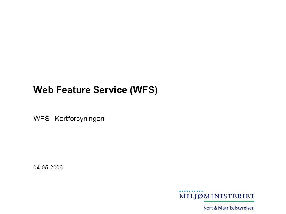 Web Feature Service (WFS) WFS i Kortforsyningen 04-05-2006