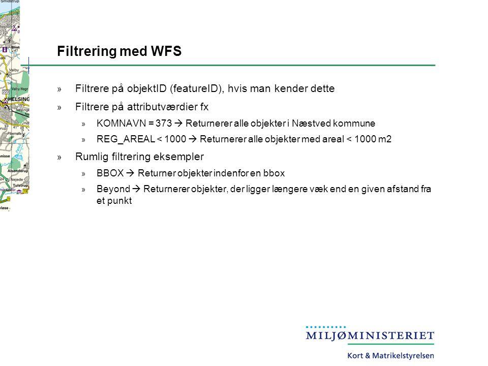Filtrering med WFS » Filtrere på objektID (featureID), hvis man kender dette » Filtrere på attributværdier fx » KOMNAVN = 373  Returnerer alle objekter i Næstved kommune » REG_AREAL < 1000  Returnerer alle objekter med areal < 1000 m2 » Rumlig filtrering eksempler » BBOX  Returner objekter indenfor en bbox » Beyond  Returnerer objekter, der ligger længere væk end en given afstand fra et punkt