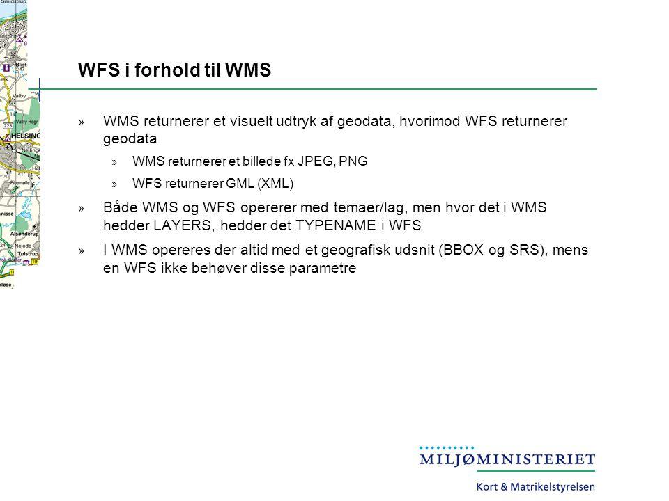 WFS i forhold til WMS » WMS returnerer et visuelt udtryk af geodata, hvorimod WFS returnerer geodata » WMS returnerer et billede fx JPEG, PNG » WFS returnerer GML (XML) » Både WMS og WFS opererer med temaer/lag, men hvor det i WMS hedder LAYERS, hedder det TYPENAME i WFS » I WMS opereres der altid med et geografisk udsnit (BBOX og SRS), mens en WFS ikke behøver disse parametre