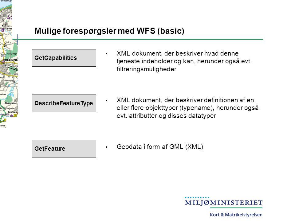 Mulige forespørgsler med WFS (basic) DescribeFeatureType GetFeature GetCapabilities XML dokument, der beskriver hvad denne tjeneste indeholder og kan, herunder også evt.