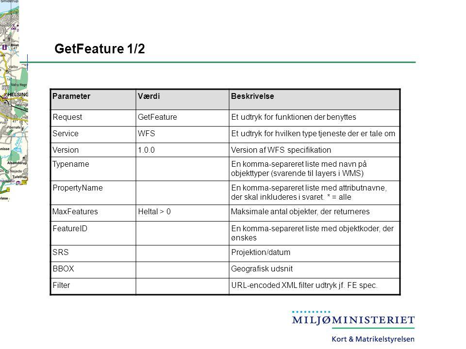 GetFeature 1/2 ParameterVærdiBeskrivelse RequestGetFeatureEt udtryk for funktionen der benyttes ServiceWFSEt udtryk for hvilken type tjeneste der er tale om Version1.0.0Version af WFS specifikation TypenameEn komma-separeret liste med navn på objekttyper (svarende til layers i WMS) PropertyNameEn komma-separeret liste med attributnavne, der skal inkluderes i svaret.