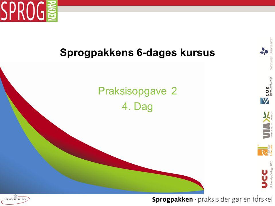 Sprogpakkens 6-dages kursus Praksisopgave 2 4. Dag 1