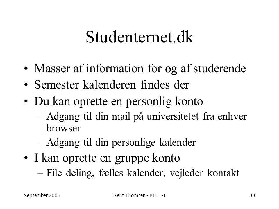 September 2003Bent Thomsen - FIT 1-133 Studenternet.dk Masser af information for og af studerende Semester kalenderen findes der Du kan oprette en personlig konto –Adgang til din mail på universitetet fra enhver browser –Adgang til din personlige kalender I kan oprette en gruppe konto –File deling, fælles kalender, vejleder kontakt