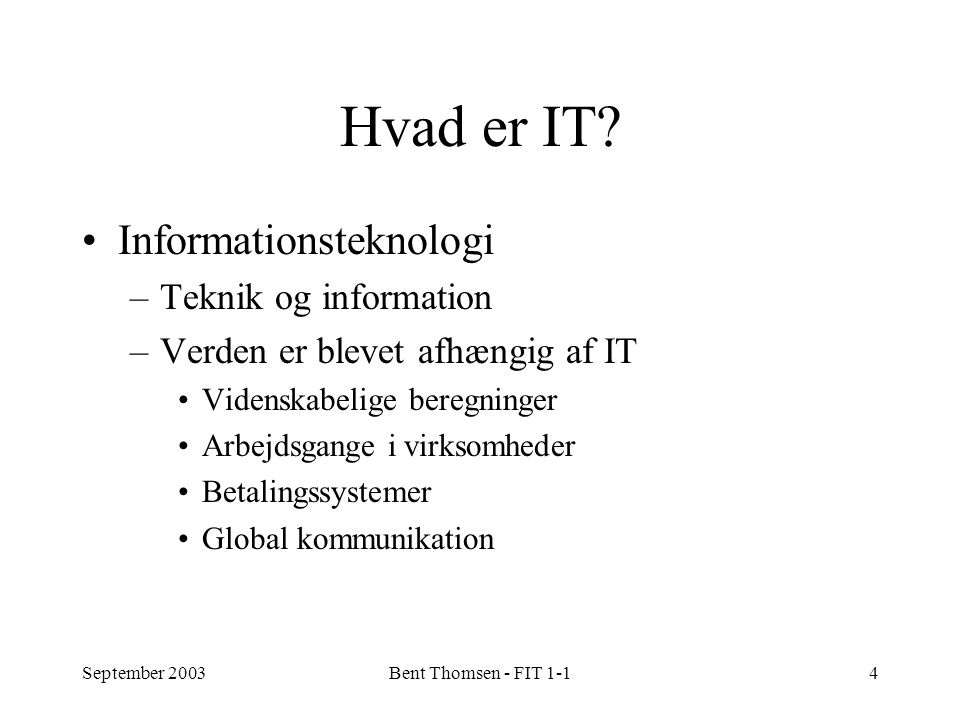 September 2003Bent Thomsen - FIT 1-14 Hvad er IT.