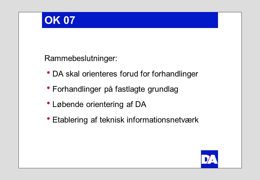OK 07 Rammebeslutninger:  DA skal orienteres forud for forhandlinger  Forhandlinger på fastlagte grundlag  Løbende orientering af DA  Etablering af teknisk informationsnetværk