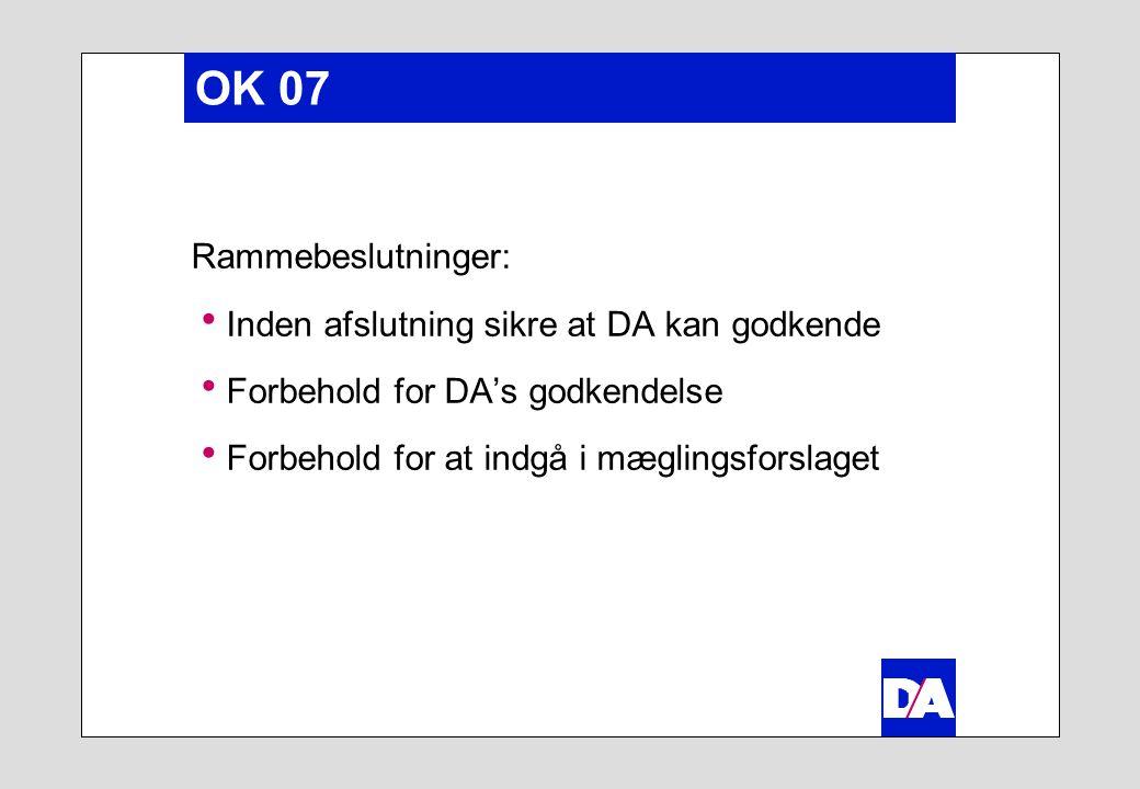 OK 07 Rammebeslutninger:  Inden afslutning sikre at DA kan godkende  Forbehold for DA's godkendelse  Forbehold for at indgå i mæglingsforslaget