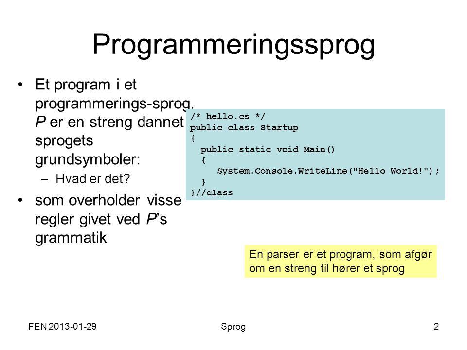 FEN 2013-01-29Sprog2 Programmeringssprog Et program i et programmerings-sprog, P er en streng dannet af sprogets grundsymboler: –Hvad er det.