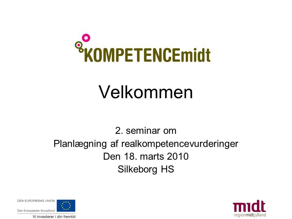 Velkommen 2. seminar om Planlægning af realkompetencevurderinger Den 18. marts 2010 Silkeborg HS