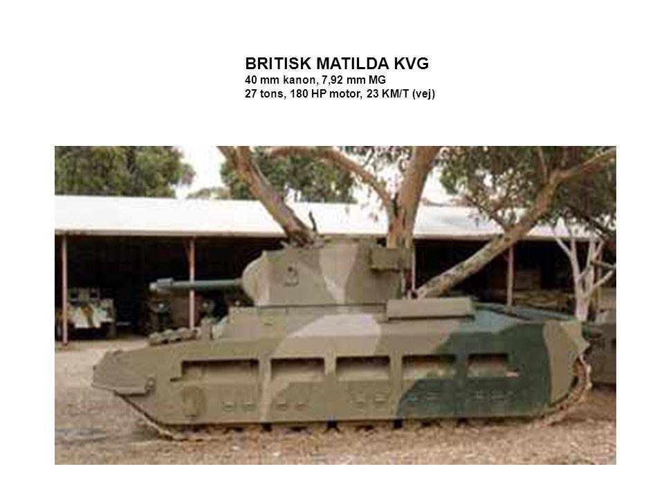 BRITISK MATILDA KVG 40 mm kanon, 7,92 mm MG 27 tons, 180 HP motor, 23 KM/T (vej)