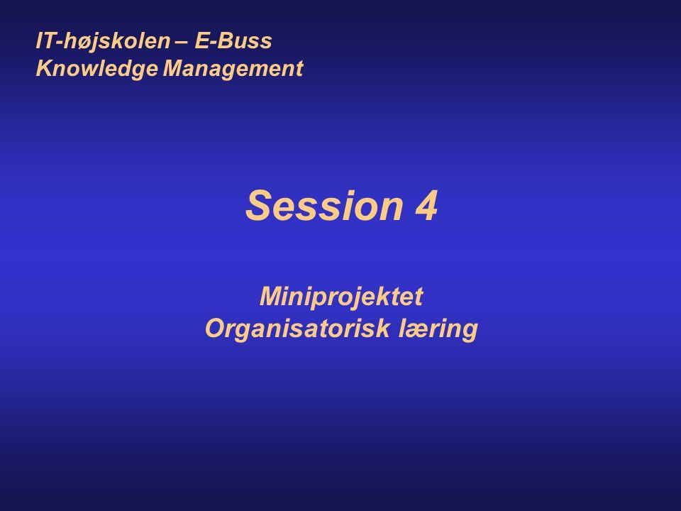 IT-højskolen – E-Buss Knowledge Management Session 4 Miniprojektet Organisatorisk læring