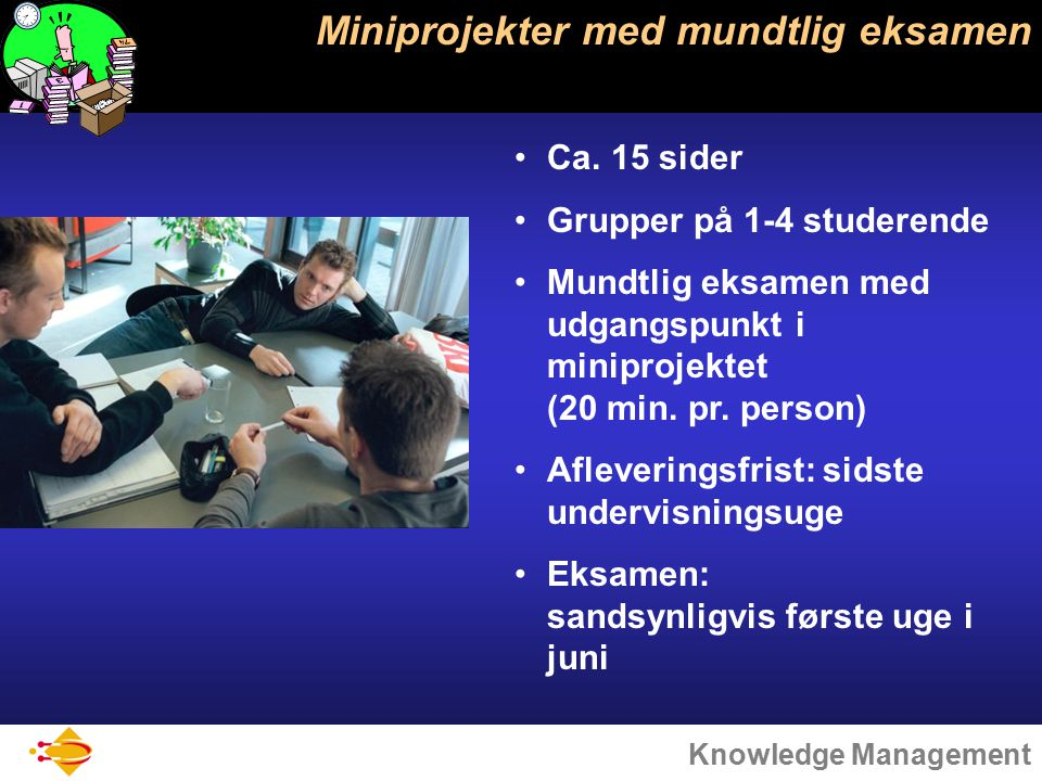 Knowledge Management Miniprojekter med mundtlig eksamen Ca.