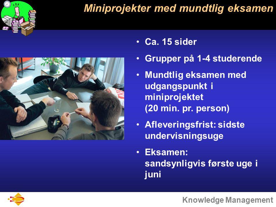 Knowledge Management Miniprojekter med mundtlig eksamen Ca.