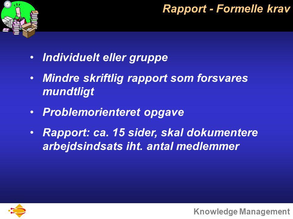 Knowledge Management Rapport - Formelle krav Individuelt eller gruppe Mindre skriftlig rapport som forsvares mundtligt Problemorienteret opgave Rapport: ca.