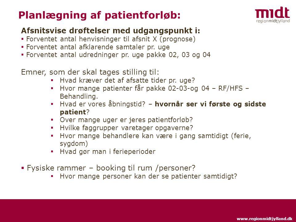 www.regionmidtjylland.dk Planlægning af patientforløb: Afsnitsvise drøftelser med udgangspunkt i:  Forventet antal henvisninger til afsnit X (prognose)  Forventet antal afklarende samtaler pr.