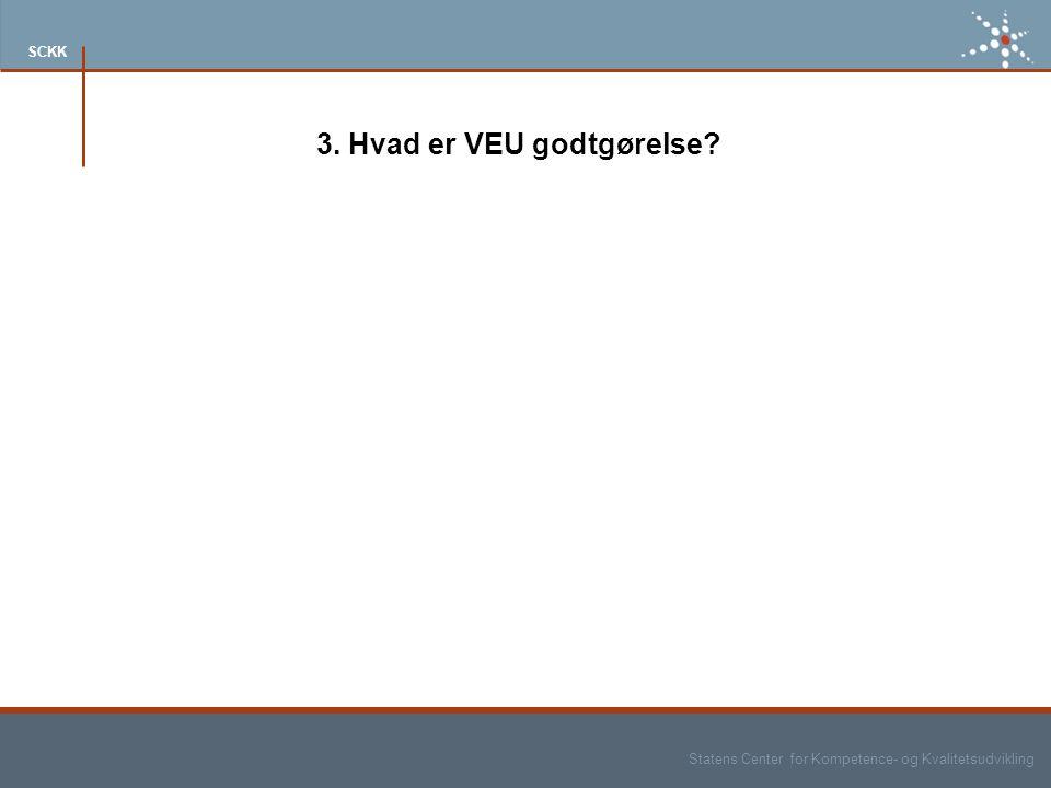 Statens Center for Kompetence- og Kvalitetsudvikling SCKK 3. Hvad er VEU godtgørelse