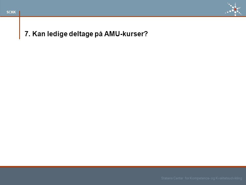 Statens Center for Kompetence- og Kvalitetsudvikling SCKK 7. Kan ledige deltage på AMU-kurser