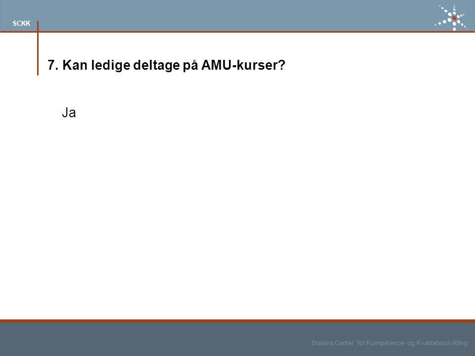 Statens Center for Kompetence- og Kvalitetsudvikling SCKK 7. Kan ledige deltage på AMU-kurser Ja