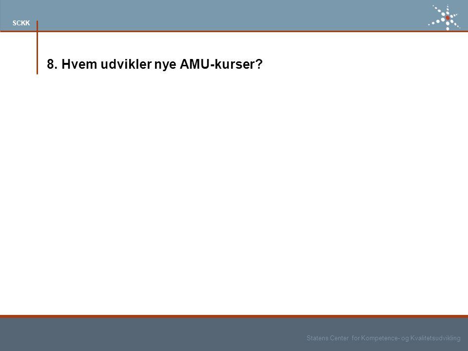 Statens Center for Kompetence- og Kvalitetsudvikling SCKK 8. Hvem udvikler nye AMU-kurser