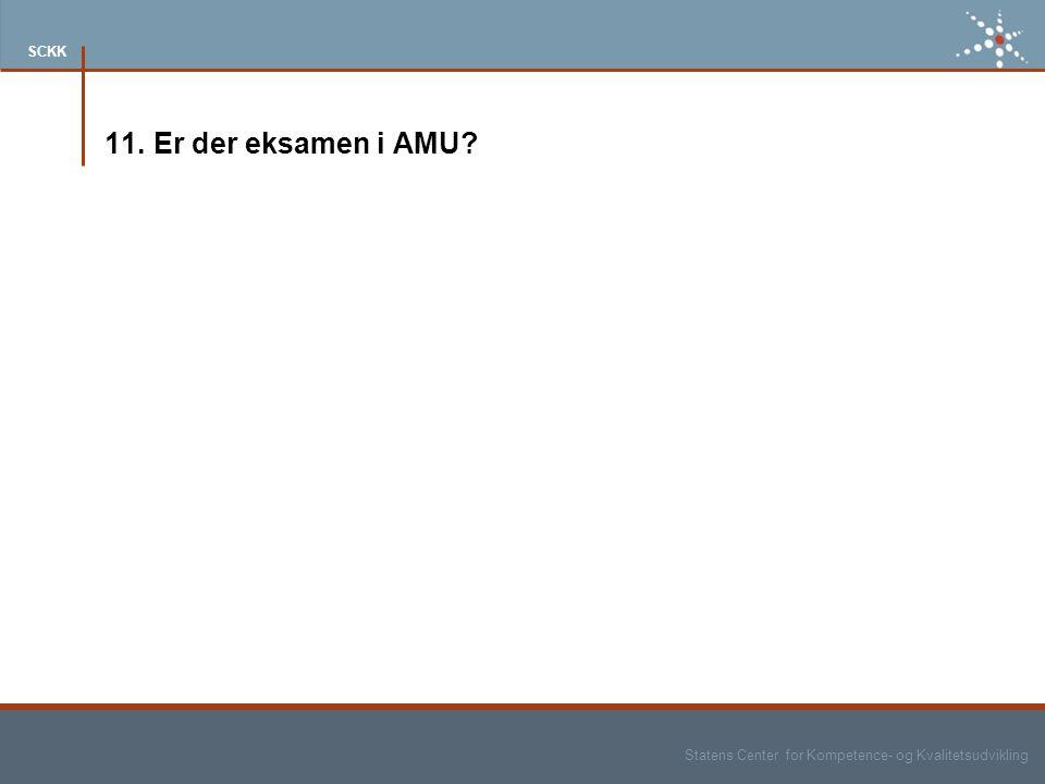 Statens Center for Kompetence- og Kvalitetsudvikling SCKK 11. Er der eksamen i AMU