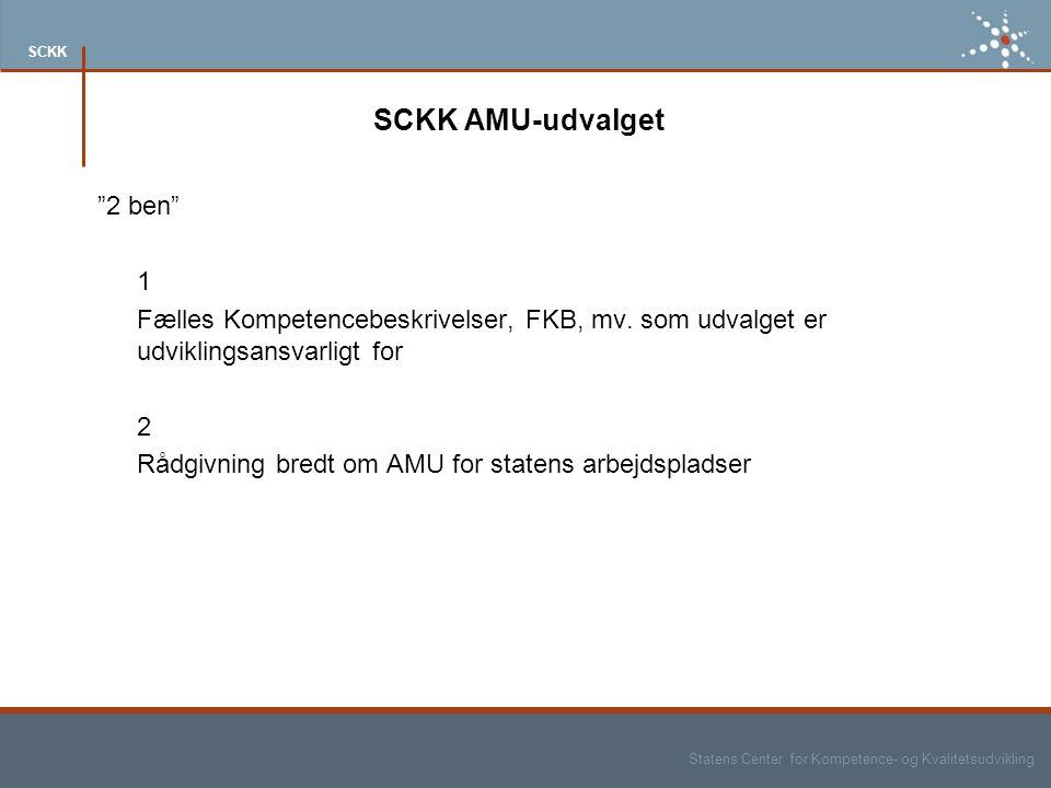 Statens Center for Kompetence- og Kvalitetsudvikling SCKK SCKK AMU-udvalget 2 ben 1 Fælles Kompetencebeskrivelser, FKB, mv.
