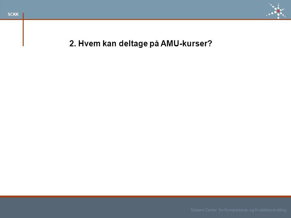 Statens Center for Kompetence- og Kvalitetsudvikling SCKK 2. Hvem kan deltage på AMU-kurser