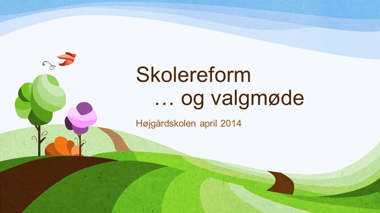 Skolereform … og valgmøde Højgårdskolen april 2014