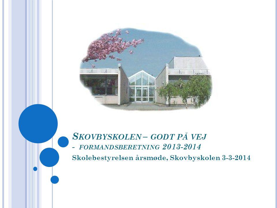 S KOVBYSKOLEN – GODT PÅ VEJ - FORMANDSBERETNING 2013-2014 Skolebestyrelsen årsmøde, Skovbyskolen 3-3-2014
