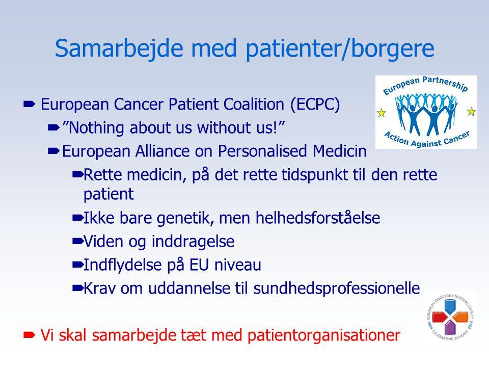 Samarbejde med patienter/borgere  European Cancer Patient Coalition (ECPC)  Nothing about us without us!  European Alliance on Personalised Medicin  Rette medicin, på det rette tidspunkt til den rette patient  Ikke bare genetik, men helhedsforståelse  Viden og inddragelse  Indflydelse på EU niveau  Krav om uddannelse til sundhedsprofessionelle  Vi skal samarbejde tæt med patientorganisationer