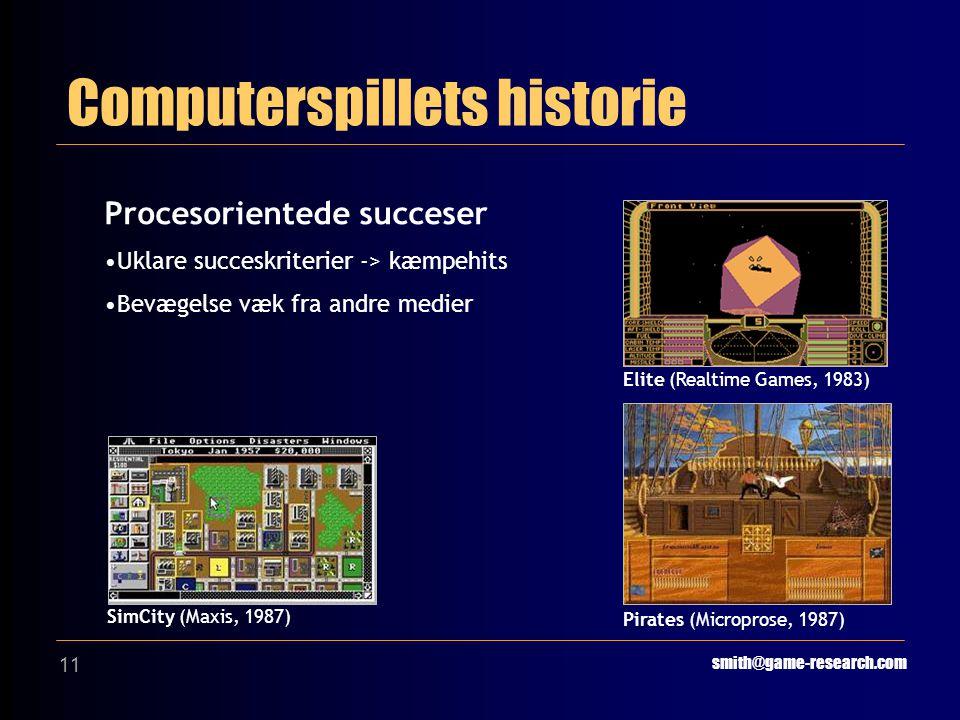 11 Computerspillets historie smith@game-research.com Procesorientede succeser Uklare succeskriterier -> kæmpehits Bevægelse væk fra andre medier Elite (Realtime Games, 1983) Pirates (Microprose, 1987) SimCity (Maxis, 1987)