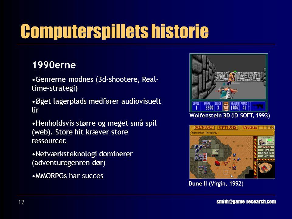 12 Computerspillets historie smith@game-research.com 1990erne Genrerne modnes (3d-shootere, Real- time-strategi) Øget lagerplads medfører audiovisuelt lir Henholdsvis større og meget små spil (web).
