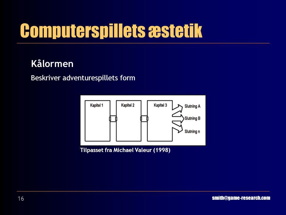16 Computerspillets æstetik smith@game-research.com Kålormen Beskriver adventurespillets form Tilpasset fra Michael Valeur (1998)
