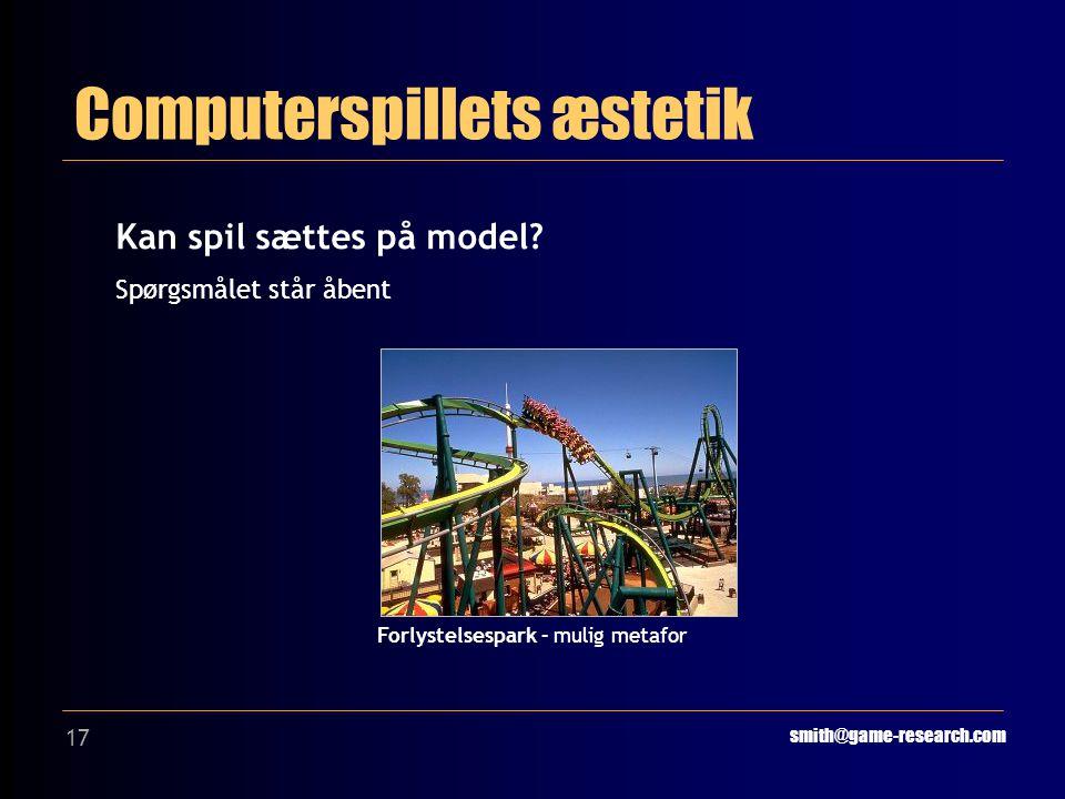 17 Computerspillets æstetik smith@game-research.com Kan spil sættes på model.