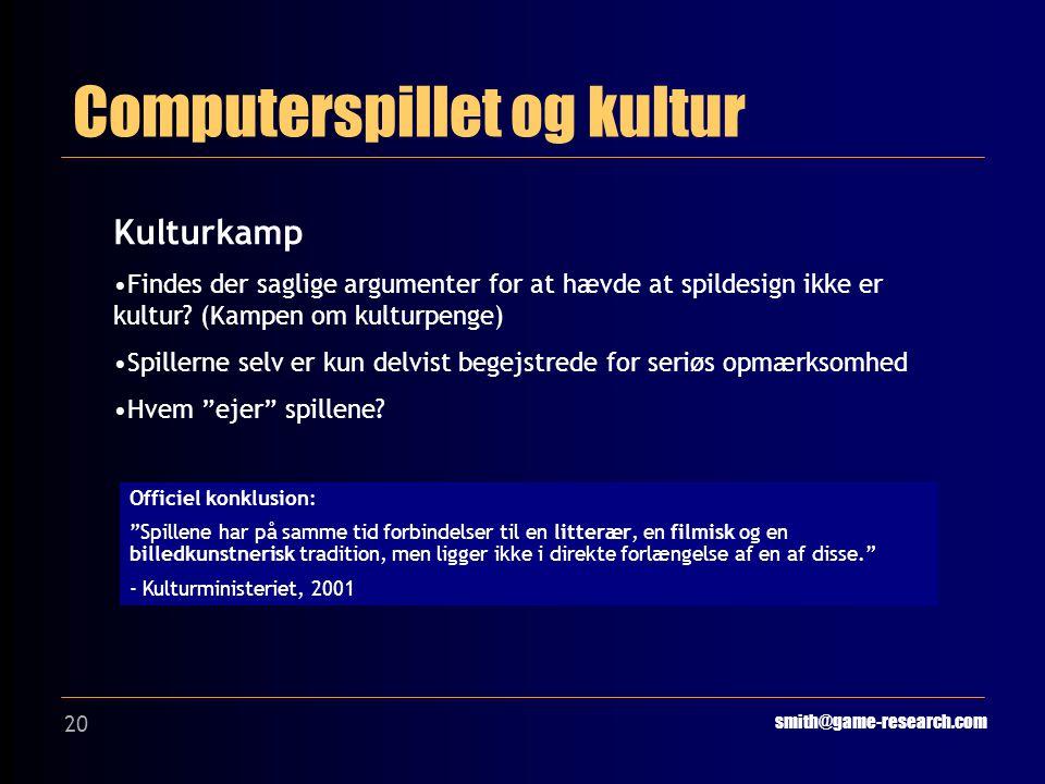20 Computerspillet og kultur smith@game-research.com Kulturkamp Findes der saglige argumenter for at hævde at spildesign ikke er kultur.