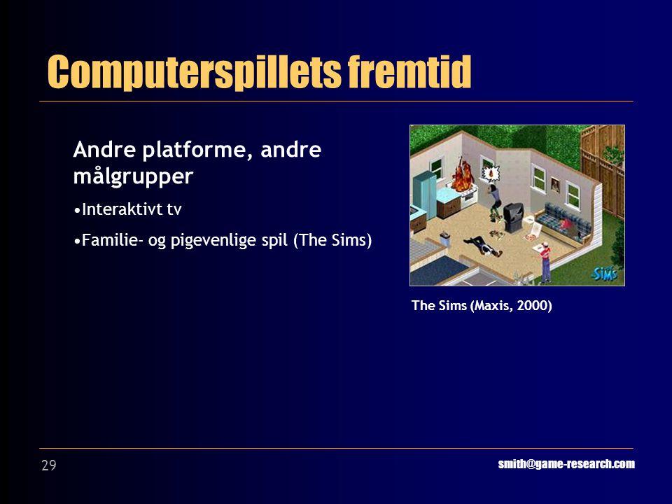 29 Computerspillets fremtid smith@game-research.com Andre platforme, andre målgrupper Interaktivt tv Familie- og pigevenlige spil (The Sims) The Sims (Maxis, 2000)