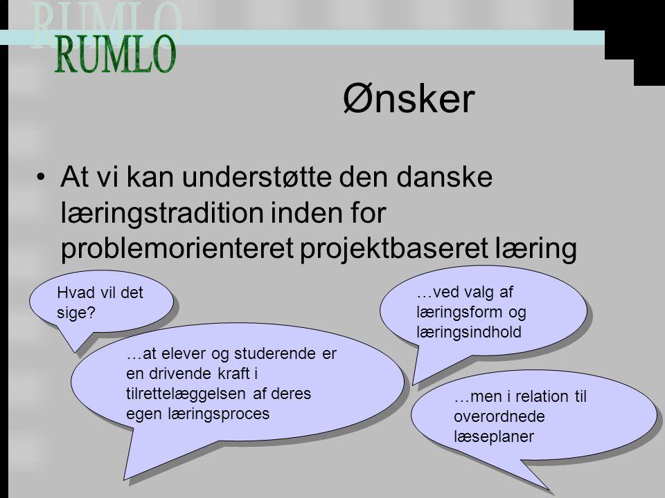 Ønsker At vi kan understøtte den danske læringstradition inden for problemorienteret projektbaseret læring Hvad vil det sige.