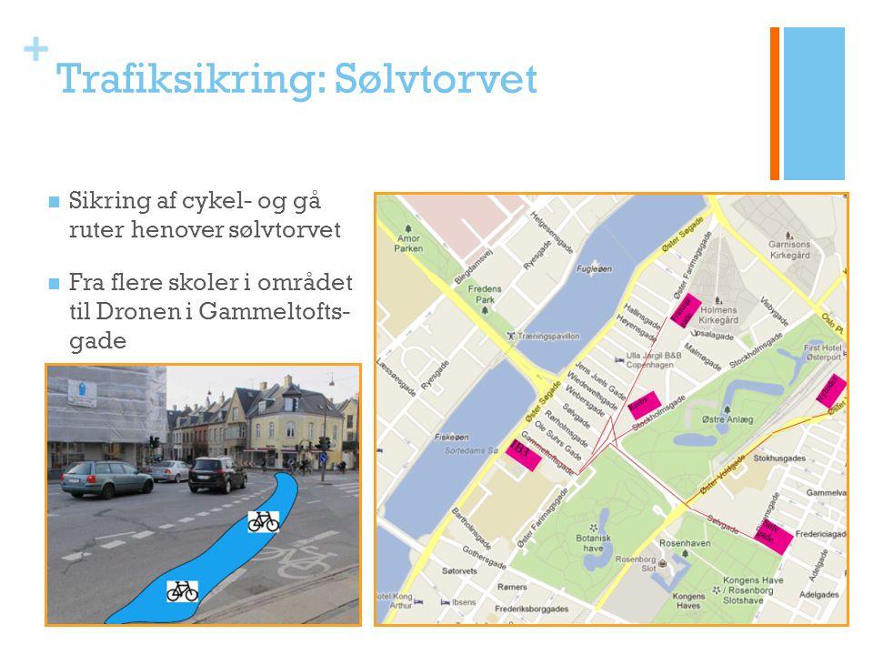 + Trafiksikring: Sølvtorvet Sikring af cykel- og gå ruter henover sølvtorvet Fra flere skoler i området til Dronen i Gammeltofts- gade