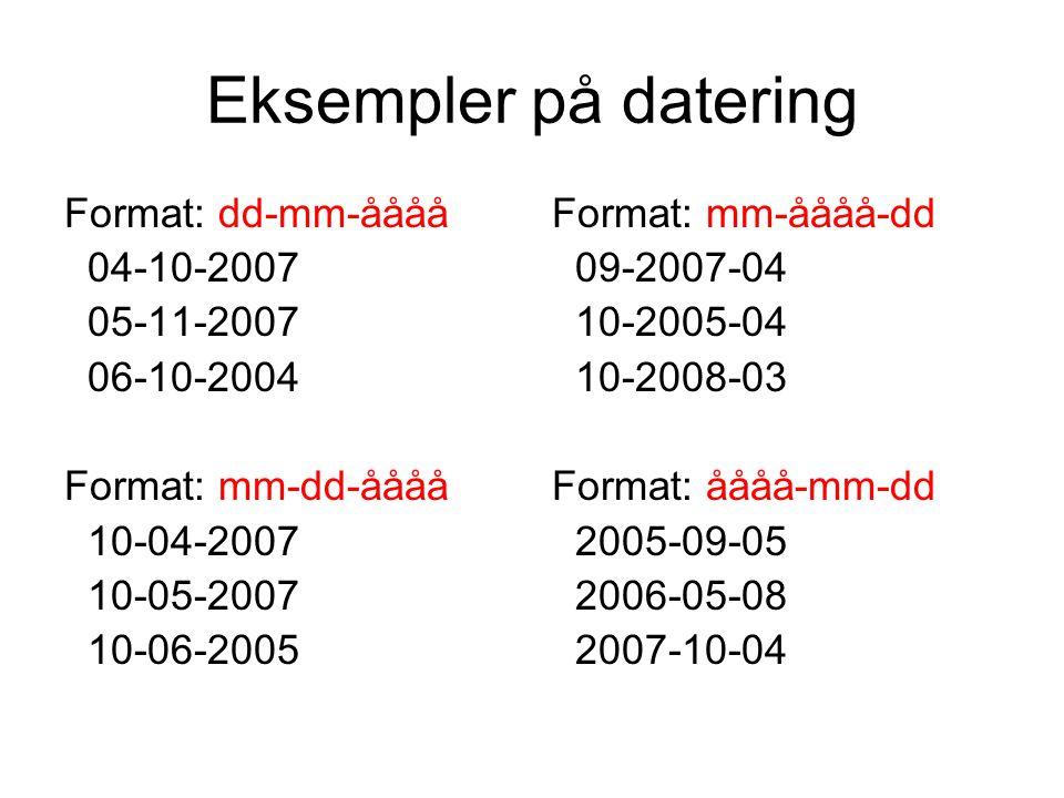 Eksempler på datering Format: dd-mm-åååå 04-10-2007 05-11-2007 06-10-2004 Format: mm-dd-åååå 10-04-2007 10-05-2007 10-06-2005 Format: mm-åååå-dd 09-2007-04 10-2005-04 10-2008-03 Format: åååå-mm-dd 2005-09-05 2006-05-08 2007-10-04