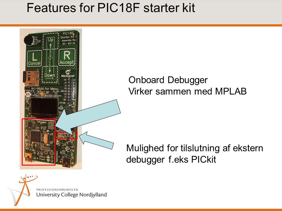Features for PIC18F starter kit Onboard Debugger Virker sammen med MPLAB Mulighed for tilslutning af ekstern debugger f.eks PICkit