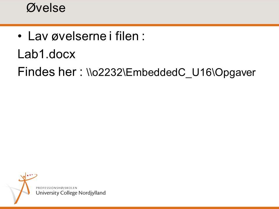 Øvelse Lav øvelserne i filen : Lab1.docx Findes her : \\o2232\EmbeddedC_U16\Opgaver