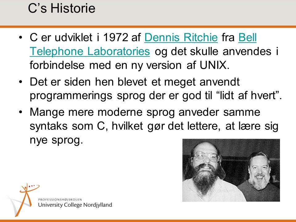 C's Historie C er udviklet i 1972 af Dennis Ritchie fra Bell Telephone Laboratories og det skulle anvendes i forbindelse med en ny version af UNIX.Dennis RitchieBell Telephone Laboratories Det er siden hen blevet et meget anvendt programmerings sprog der er god til lidt af hvert .