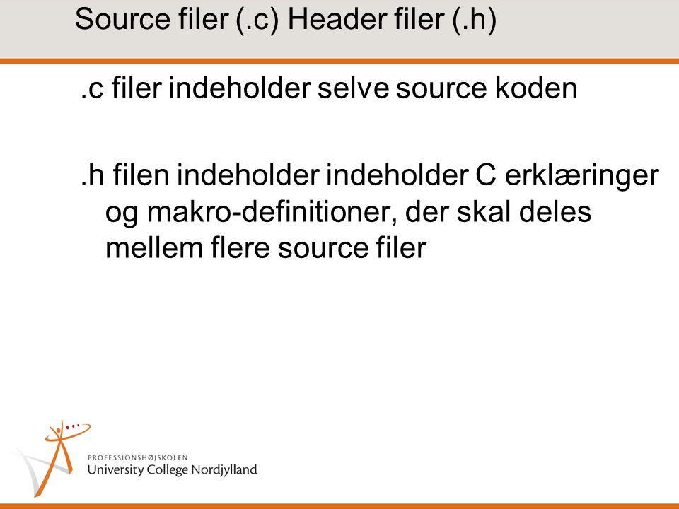 Source filer (.c) Header filer (.h).c filer indeholder selve source koden.h filen indeholder indeholder C erklæringer og makro-definitioner, der skal deles mellem flere source filer