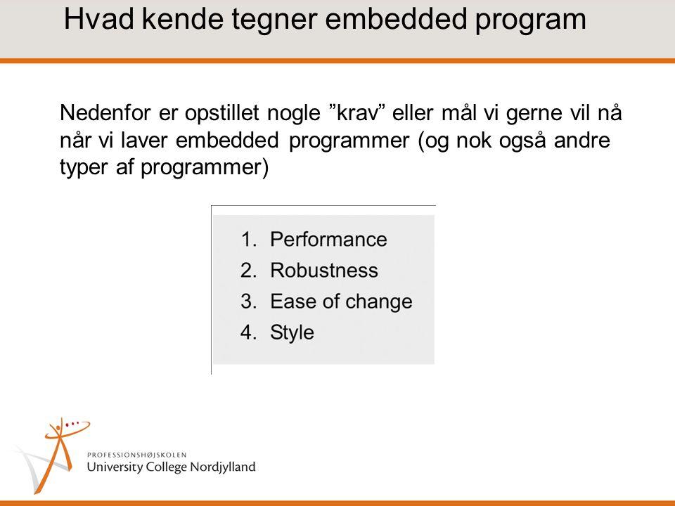 Hvad kende tegner embedded program Nedenfor er opstillet nogle krav eller mål vi gerne vil nå når vi laver embedded programmer (og nok også andre typer af programmer)