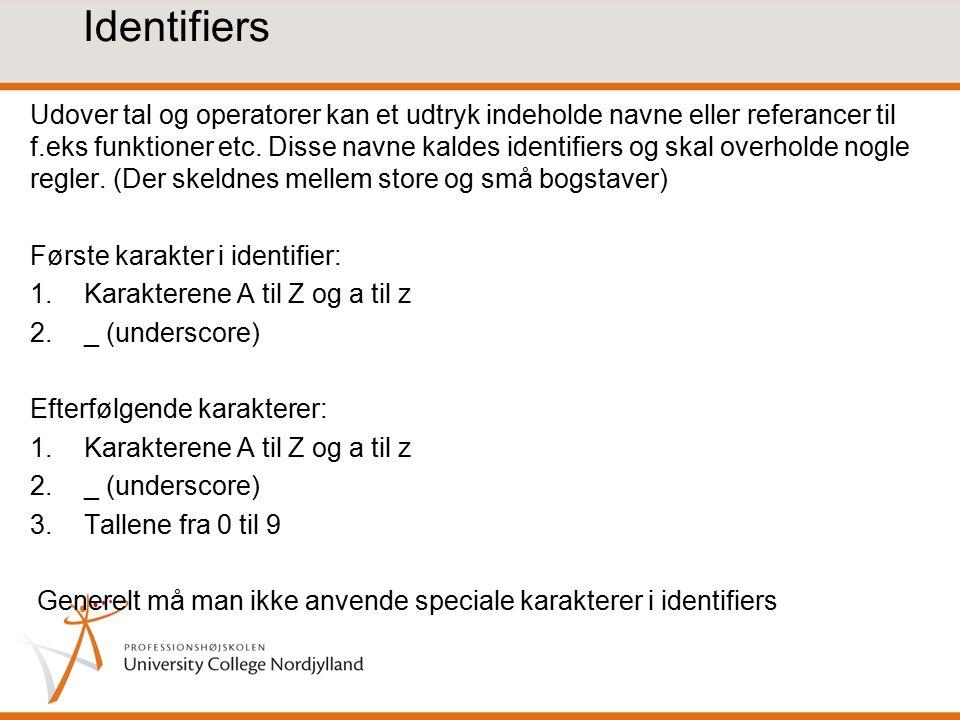 Identifiers Udover tal og operatorer kan et udtryk indeholde navne eller referancer til f.eks funktioner etc.