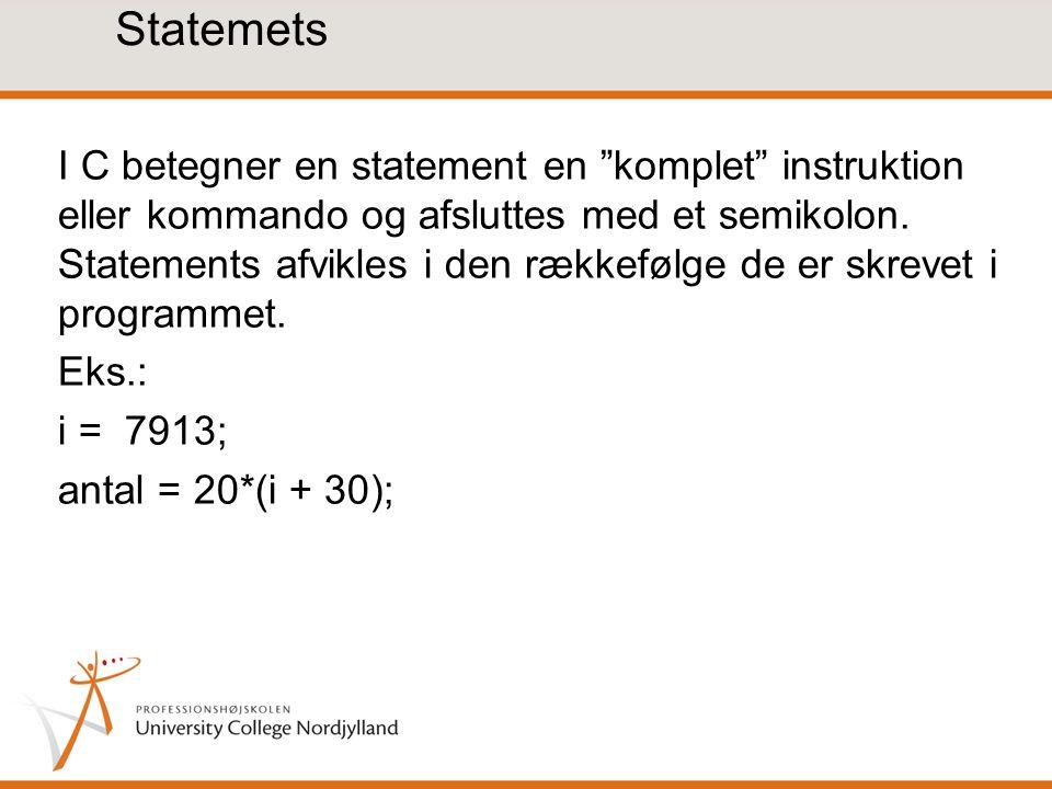 Statemets I C betegner en statement en komplet instruktion eller kommando og afsluttes med et semikolon.