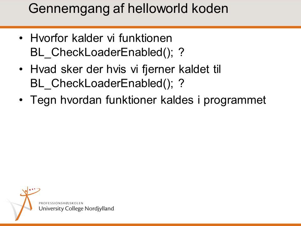 Gennemgang af helloworld koden Hvorfor kalder vi funktionen BL_CheckLoaderEnabled(); .
