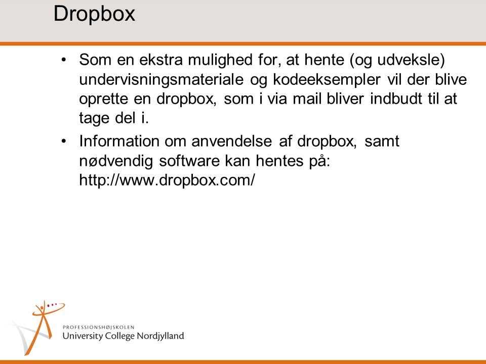 Dropbox Som en ekstra mulighed for, at hente (og udveksle) undervisningsmateriale og kodeeksempler vil der blive oprette en dropbox, som i via mail bliver indbudt til at tage del i.